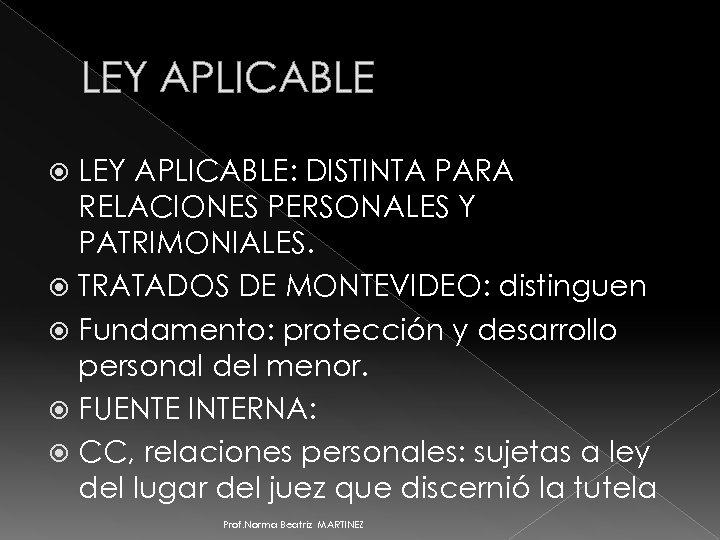 LEY APLICABLE: DISTINTA PARA RELACIONES PERSONALES Y PATRIMONIALES. TRATADOS DE MONTEVIDEO: distinguen Fundamento: protección