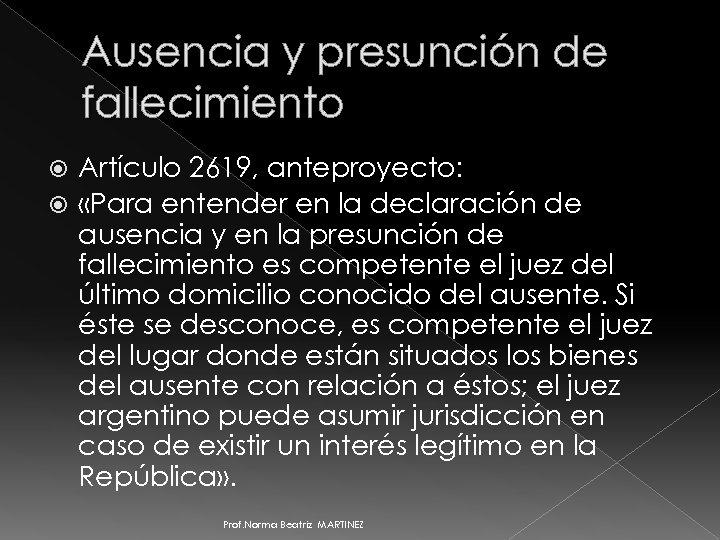 Ausencia y presunción de fallecimiento Artículo 2619, anteproyecto: «Para entender en la declaración de