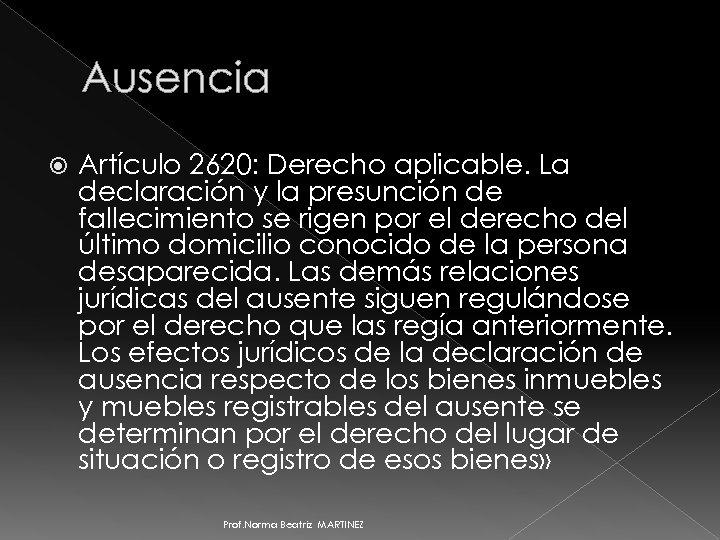 Ausencia Artículo 2620: Derecho aplicable. La declaración y la presunción de fallecimiento se rigen