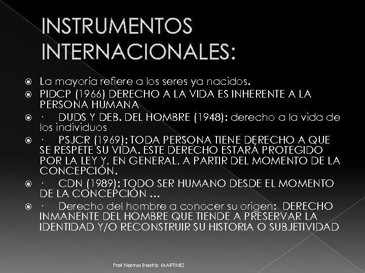 INSTRUMENTOS INTERNACIONALES: La mayoría refiere a los seres ya nacidos. PIDCP (1966) DERECHO A