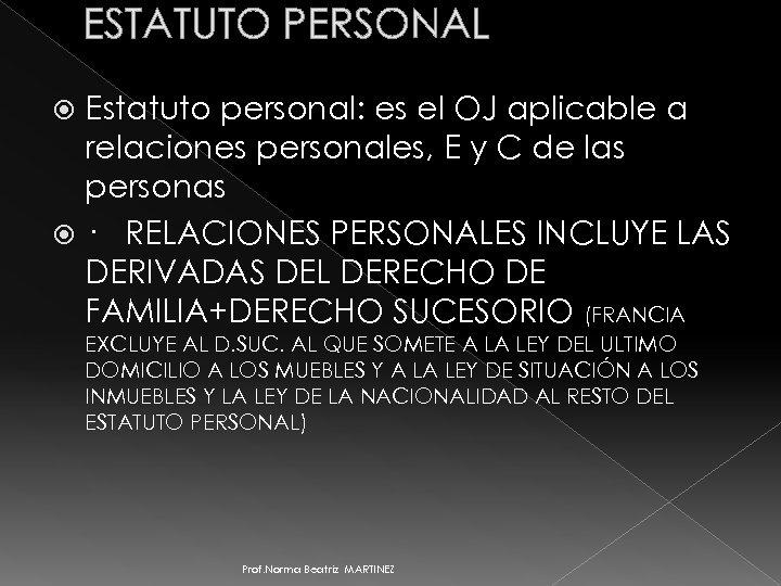 ESTATUTO PERSONAL Estatuto personal: es el OJ aplicable a relaciones personales, E y C