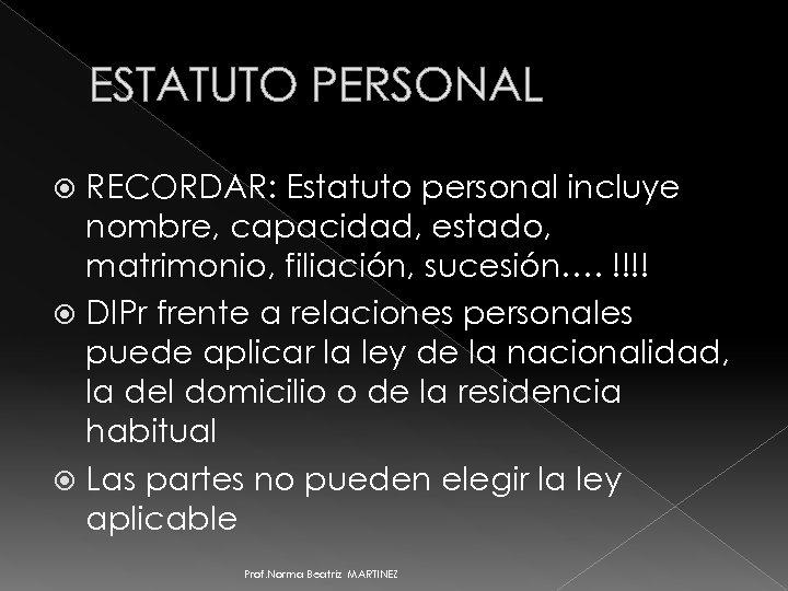 ESTATUTO PERSONAL RECORDAR: Estatuto personal incluye nombre, capacidad, estado, matrimonio, filiación, sucesión…. !!!! DIPr