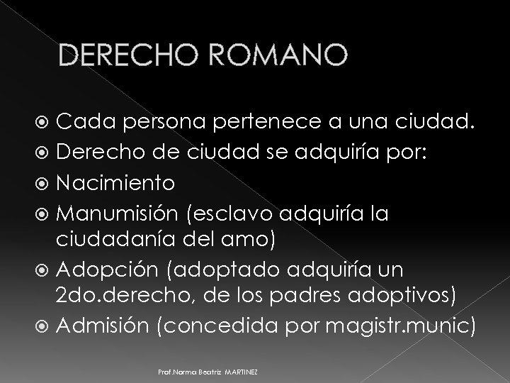 DERECHO ROMANO Cada persona pertenece a una ciudad. Derecho de ciudad se adquiría por:
