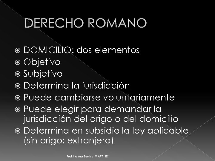 DERECHO ROMANO DOMICILIO: dos elementos Objetivo Subjetivo Determina la jurisdicción Puede cambiarse voluntariamente Puede