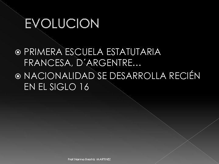 EVOLUCION PRIMERA ESCUELA ESTATUTARIA FRANCESA, D´ARGENTRE… NACIONALIDAD SE DESARROLLA RECIÉN EN EL SIGLO 16