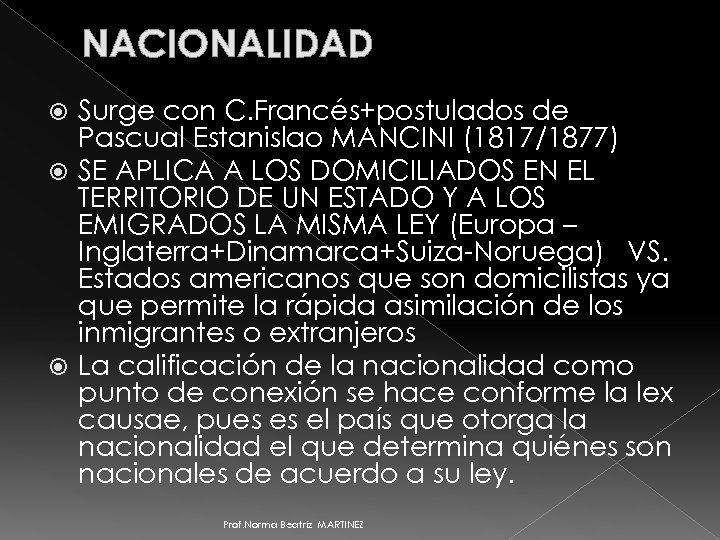 NACIONALIDAD Surge con C. Francés+postulados de Pascual Estanislao MANCINI (1817/1877) SE APLICA A LOS