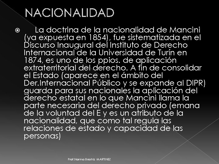 NACIONALIDAD La doctrina de la nacionalidad de Mancini (ya expuesta en 1854), fue sistematizada