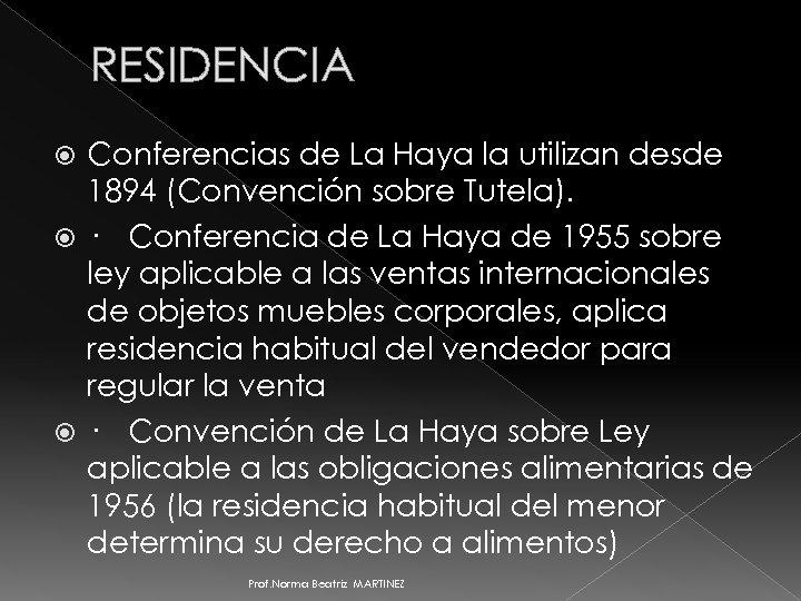 RESIDENCIA Conferencias de La Haya la utilizan desde 1894 (Convención sobre Tutela). · Conferencia