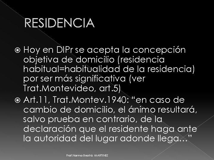 RESIDENCIA Hoy en DIPr se acepta la concepción objetiva de domicilio (residencia habitual=habitualidad de