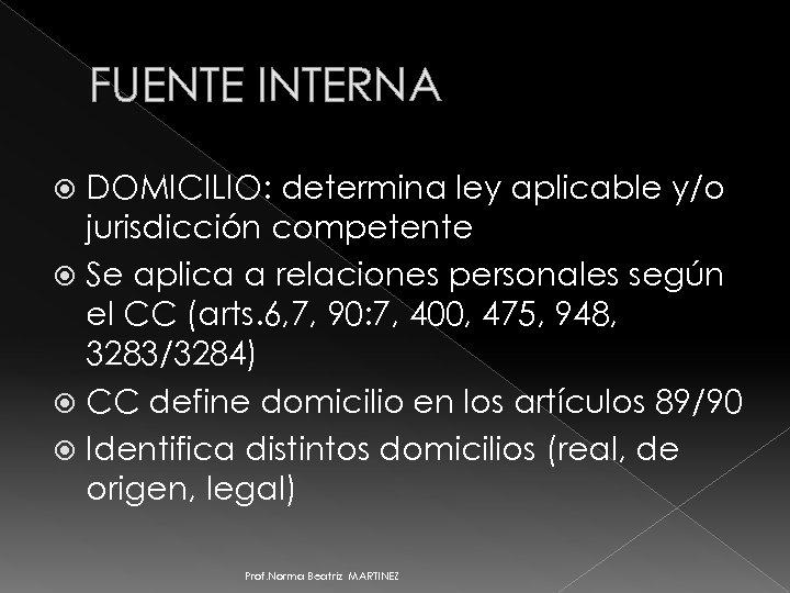 FUENTE INTERNA DOMICILIO: determina ley aplicable y/o jurisdicción competente Se aplica a relaciones personales