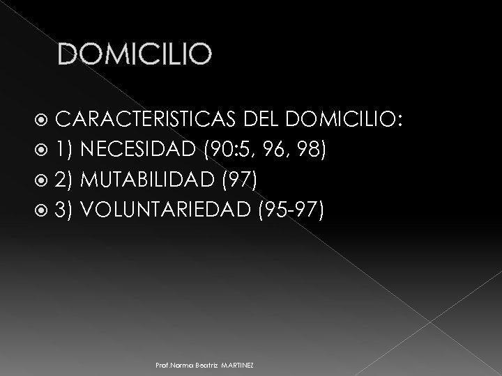 DOMICILIO CARACTERISTICAS DEL DOMICILIO: 1) NECESIDAD (90: 5, 96, 98) 2) MUTABILIDAD (97) 3)