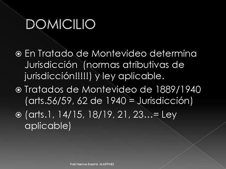 DOMICILIO En Tratado de Montevideo determina Jurisdicción (normas atributivas de jurisdicción!!!!!) y ley aplicable.