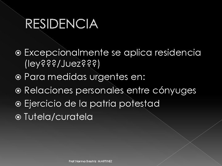 RESIDENCIA Excepcionalmente se aplica residencia (ley? ? ? /Juez? ? ? ) Para medidas