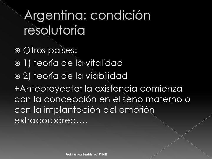 Argentina: condición resolutoria Otros países: 1) teoría de la vitalidad 2) teoría de la