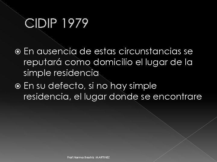 CIDIP 1979 En ausencia de estas circunstancias se reputará como domicilio el lugar de