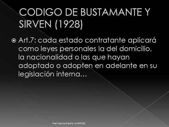 CODIGO DE BUSTAMANTE Y SIRVEN (1928) Art. 7: cada estado contratante aplicará como leyes