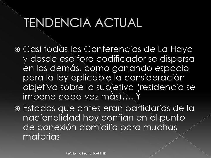 TENDENCIA ACTUAL Casi todas las Conferencias de La Haya y desde ese foro codificador