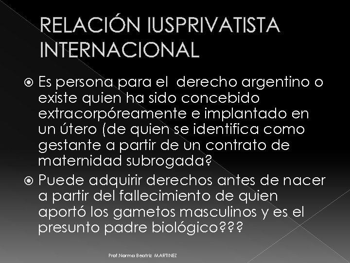 RELACIÓN IUSPRIVATISTA INTERNACIONAL Es persona para el derecho argentino o existe quien ha sido