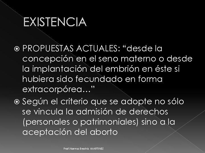 """EXISTENCIA PROPUESTAS ACTUALES: """"desde la concepción en el seno materno o desde la implantación"""