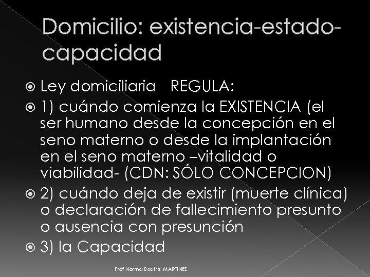 Domicilio: existencia-estadocapacidad Ley domiciliaria REGULA: 1) cuándo comienza la EXISTENCIA (el ser humano desde