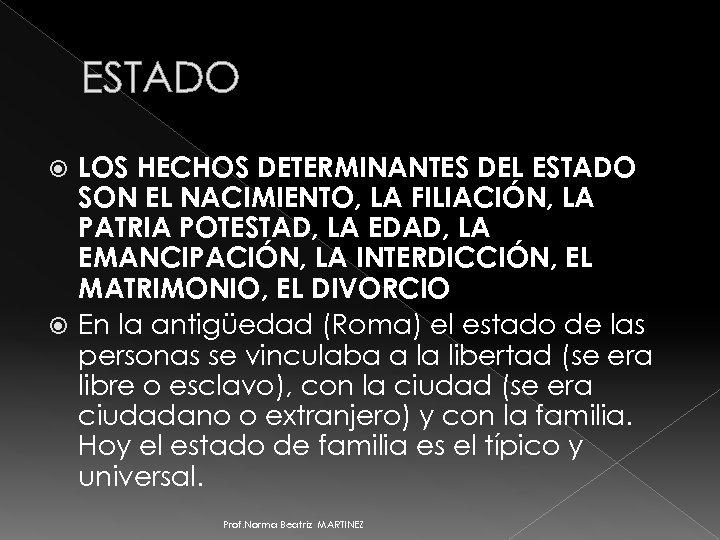ESTADO LOS HECHOS DETERMINANTES DEL ESTADO SON EL NACIMIENTO, LA FILIACIÓN, LA PATRIA POTESTAD,