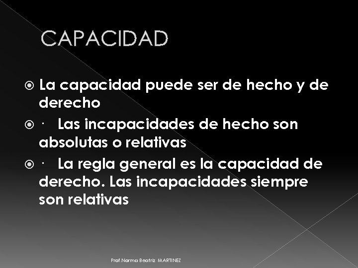 CAPACIDAD La capacidad puede ser de hecho y de derecho · Las incapacidades de
