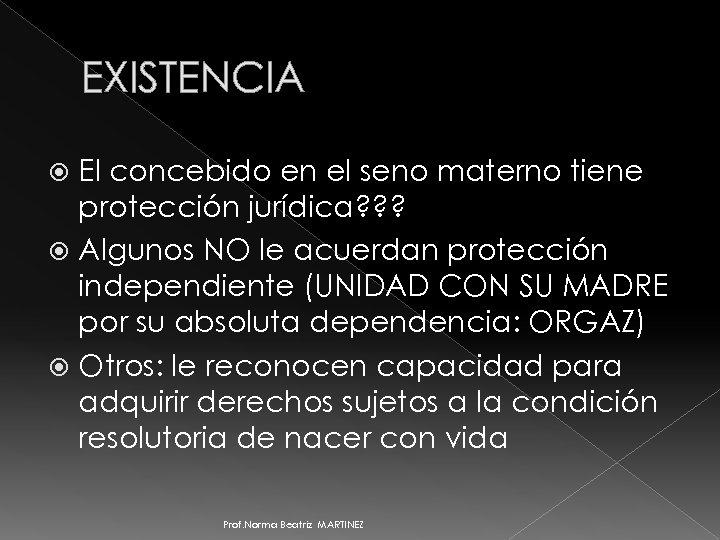 EXISTENCIA El concebido en el seno materno tiene protección jurídica? ? ? Algunos NO