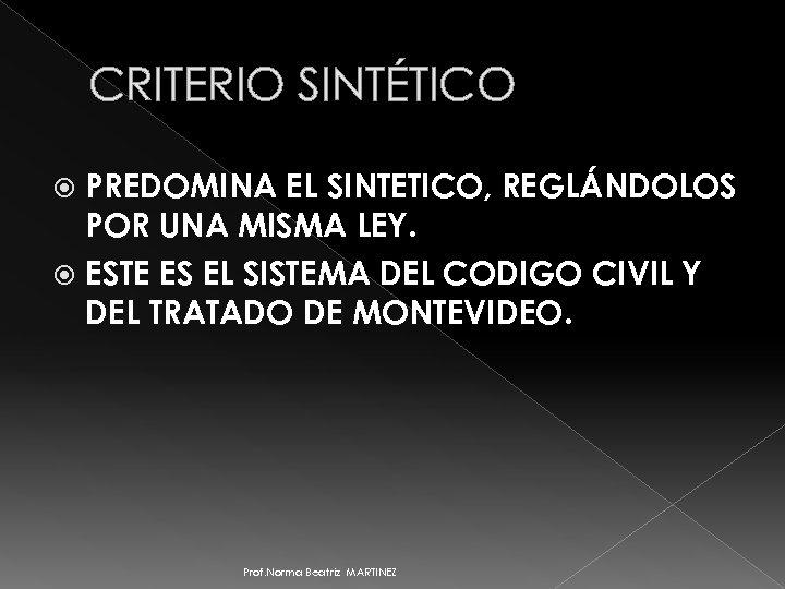 CRITERIO SINTÉTICO PREDOMINA EL SINTETICO, REGLÁNDOLOS POR UNA MISMA LEY. ESTE ES EL SISTEMA