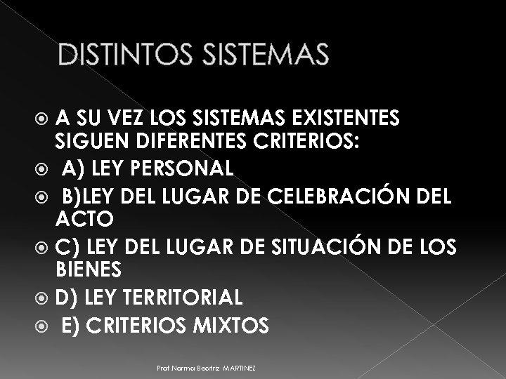 DISTINTOS SISTEMAS A SU VEZ LOS SISTEMAS EXISTENTES SIGUEN DIFERENTES CRITERIOS: A) LEY PERSONAL