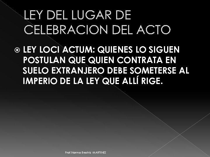 LEY DEL LUGAR DE CELEBRACION DEL ACTO LEY LOCI ACTUM: QUIENES LO SIGUEN POSTULAN