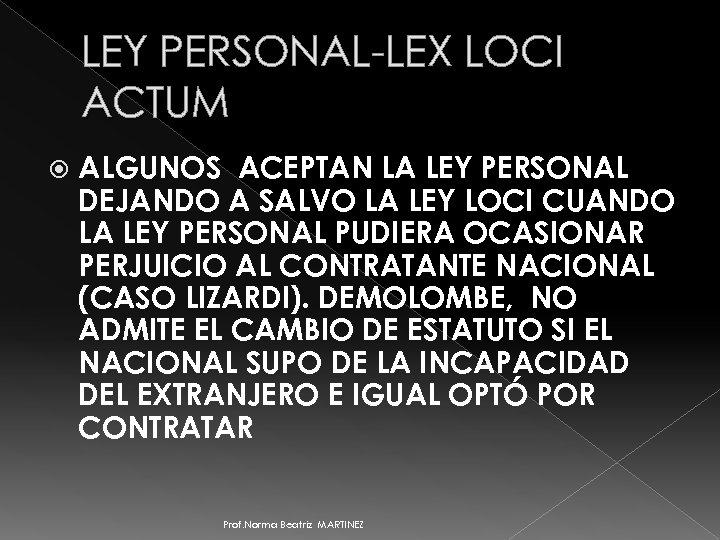 LEY PERSONAL-LEX LOCI ACTUM ALGUNOS ACEPTAN LA LEY PERSONAL DEJANDO A SALVO LA LEY