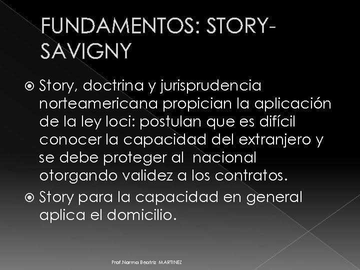 FUNDAMENTOS: STORYSAVIGNY Story, doctrina y jurisprudencia norteamericana propician la aplicación de la ley loci: