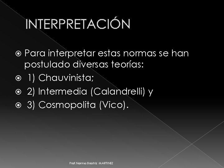 INTERPRETACIÓN Para interpretar estas normas se han postulado diversas teorías: 1) Chauvinista; 2) Intermedia