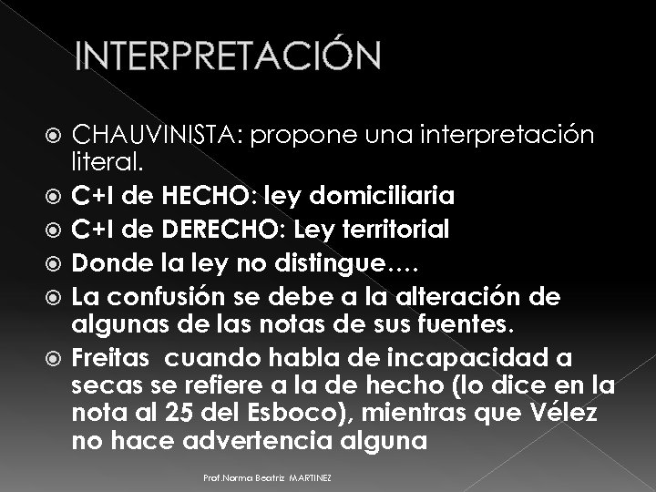 INTERPRETACIÓN CHAUVINISTA: propone una interpretación literal. C+I de HECHO: ley domiciliaria C+I de DERECHO: