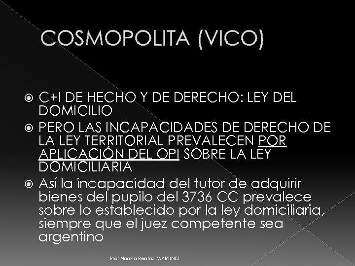 COSMOPOLITA (VICO) C+I DE HECHO Y DE DERECHO: LEY DEL DOMICILIO PERO LAS INCAPACIDADES