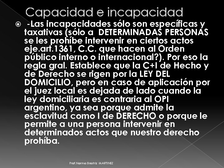 Capacidad e incapacidad -Las incapacidades sólo son específicas y taxativas (sólo a DETERMINADAS PERSONAS