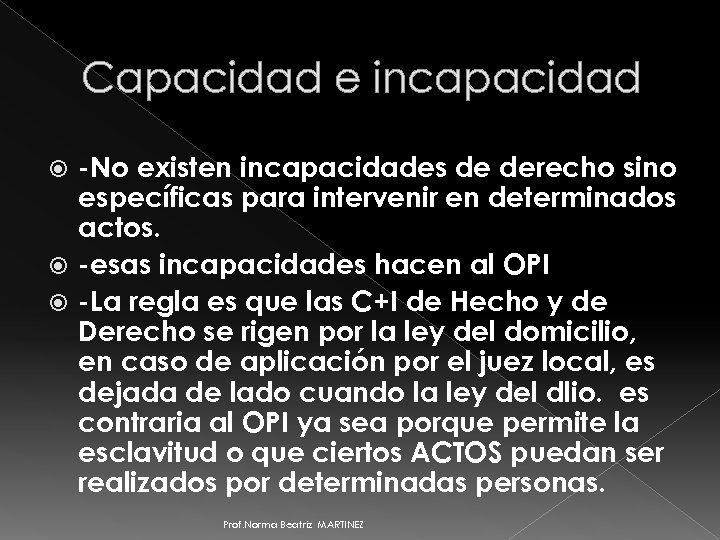 Capacidad e incapacidad -No existen incapacidades de derecho sino específicas para intervenir en determinados