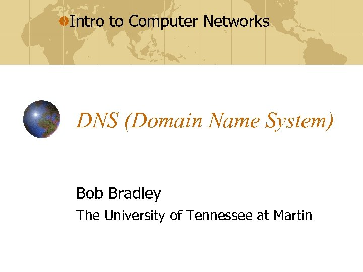 Intro to Computer Networks DNS (Domain Name System) Bob Bradley The University of Tennessee