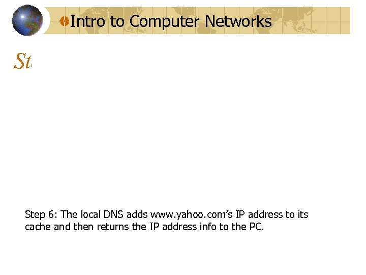 Intro to Computer Networks Step 6: The local DNS adds www. yahoo. com's IP