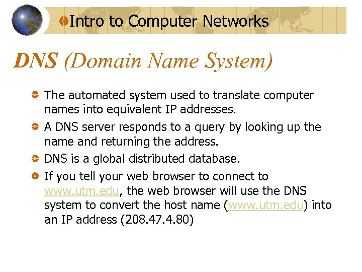 Intro to Computer Networks DNS (Domain Name System) The automated system used to translate
