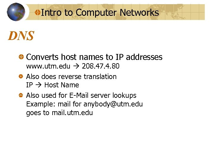 Intro to Computer Networks DNS Converts host names to IP addresses www. utm. edu