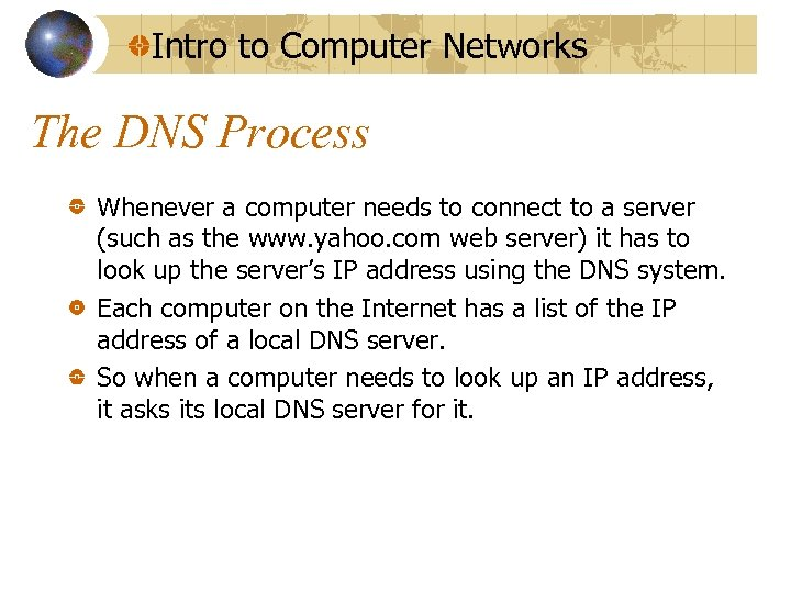 Intro to Computer Networks The DNS Process Whenever a computer needs to connect to