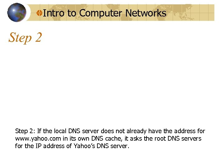 Intro to Computer Networks Step 2: If the local DNS server does not already