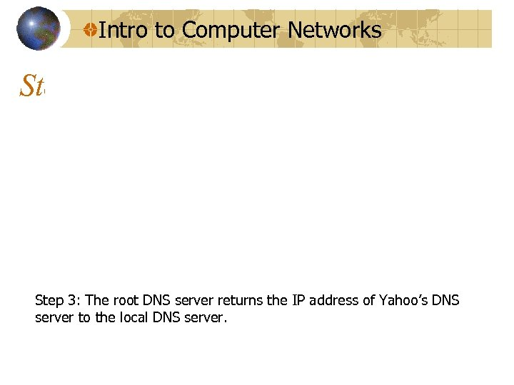 Intro to Computer Networks Step 3: The root DNS server returns the IP address