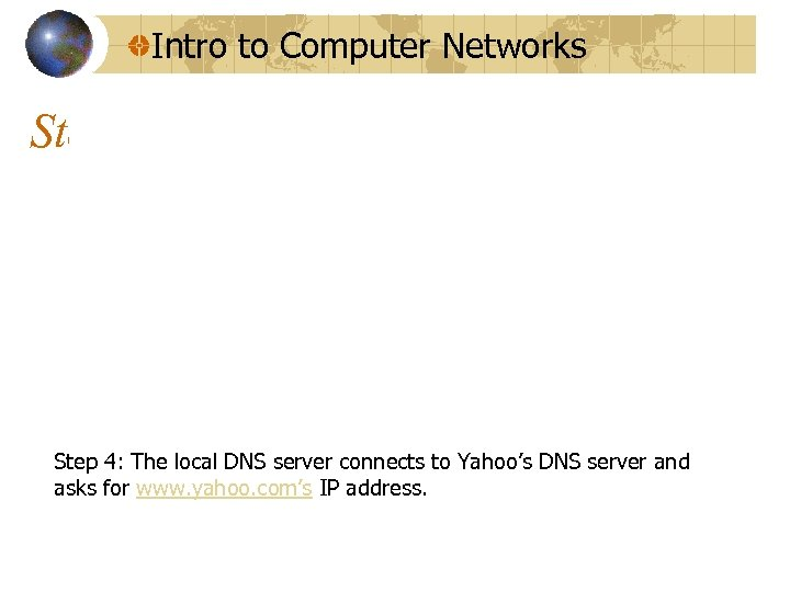 Intro to Computer Networks Step 4: The local DNS server connects to Yahoo's DNS