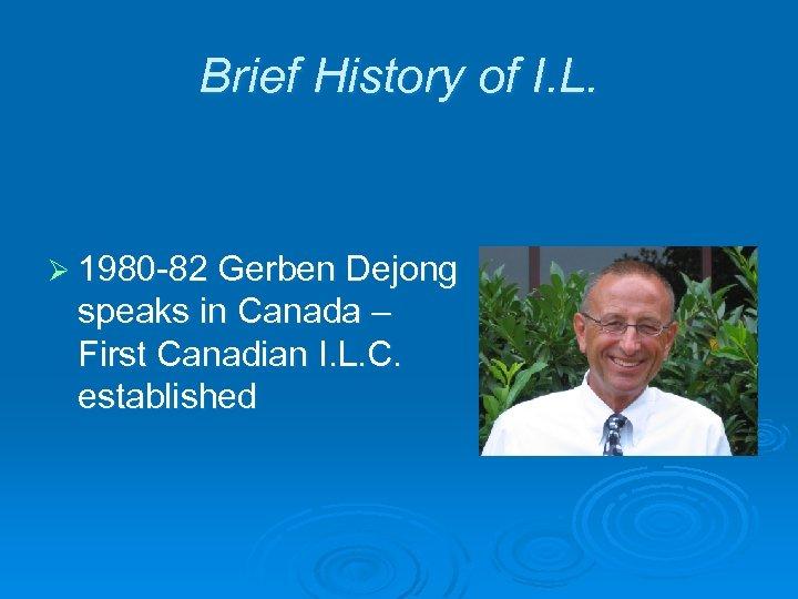 Brief History of I. L. Ø 1980 -82 Gerben Dejong speaks in Canada –