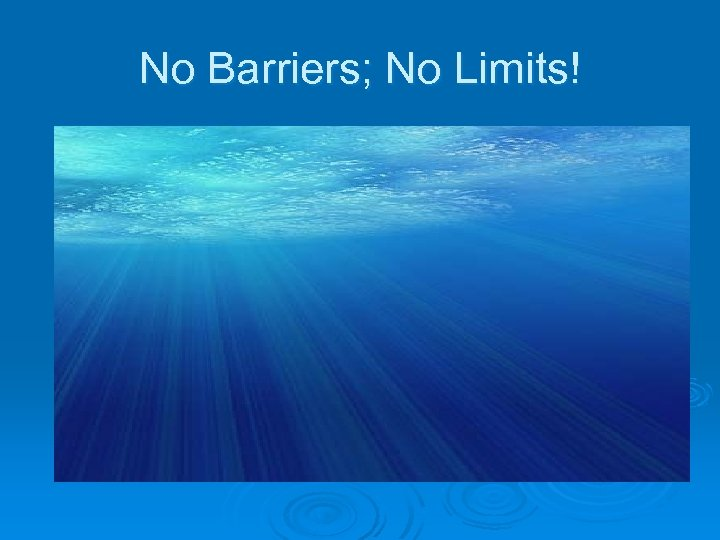No Barriers; No Limits!