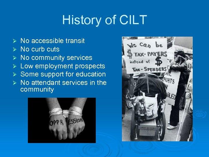 History of CILT Ø Ø Ø No accessible transit No curb cuts No community