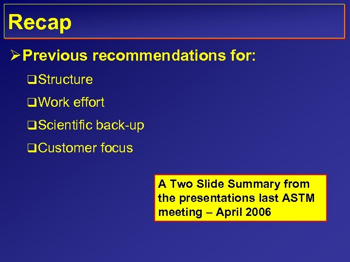 Recap Ø Previous recommendations for: q Structure q Work effort q Scientific back-up q