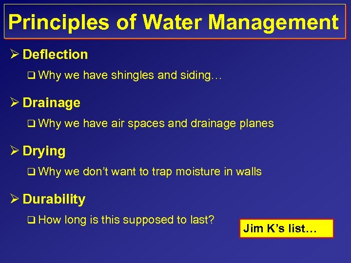 Principles of Water Management Ø Deflection q Why we have shingles and siding… Ø
